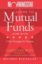 Morningstar Guide to Mutual Funds: Five-Star Strategies for Success, 2nd Edition