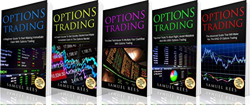 OPTIONS TRADING: THE BIBLE 5 Books in 1: The beginners Guide + The Crash Course + The Best Techniques + Tips & Tricks + The Advanced Guide To Quickly Start … Make Immediate Cash With Options Trading