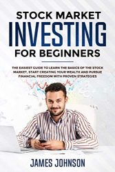 Stock Market Investing for Beginners: The EASIEST GUIDE to Learn the BASICS of the STOCK MARKET, Start Creating Your WEALTH and Pursue FINANCIAL FREEDOM With Proven STRATEGIES
