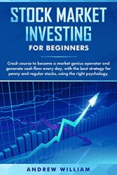 Stock market investing for beginners: Crash course to become a market genius operator and generate cash flow every day with the best strategy for penny and regular stocks using the right psychology.