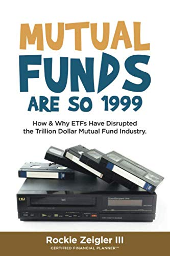 Mutual Funds Are So 1999: How & Why ETFs Have Disrupted the Trillion Dollar Mutual Fund Industry.