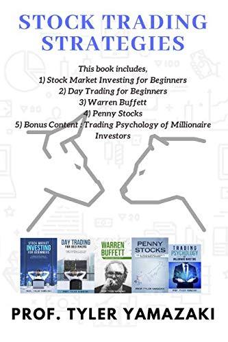 Stock Trading Strategies: 4-Manuscript – Stock Market Investing for Beginners + Day Trading for Beginners + Warren Buffett + Penny Stocks + BONUS Content: Trading Psychology of Millionaire Investors