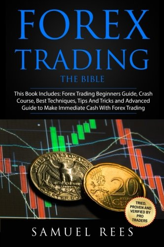 Forex Trading: THE BIBLE This Book Includes: The beginners Guide + The Crash Course + The Best Techniques + Tips and Tricks + The Advanced Guide To … Immediate Cash With Forex Trading (Volume 9)