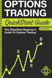 Options Trading: QuickStart Guide – The Simplified Beginner's Guide To Options Trading