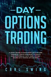 Day Options Trading: A Crash Course to Make Money with Options Trading by Simple Strategies to Create Passive Income in 7 Days. Earn a Steady Income with Trading Options Now