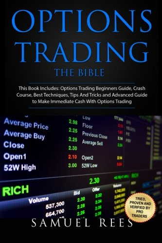Options Trading: THE BIBLE This Book Includes: The beginners Guide + The Crash Course + The Best Techniques + Tips and Tricks + The Advanced Guide To … Cash With Options Trading (Volume 14)