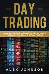 Day Trading: A Comprehensive Beginner's Guide to learn the Basics and Realms of Day Trading