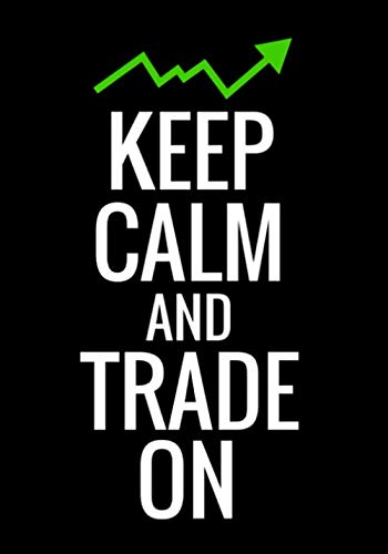 Keep Calm and Trade On: Trading Log Book | Define your Goals, Record your Strategies & Keep Track of your Trade History | 150 pages (7″x10″)