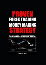 PROVEN FOREX TRADING  MONEY MAKING STRATEGY: For Beginning and Struggling Traders