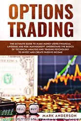 Options Trading: The Ultimate Guide to Make Money Using Financial Leverage and Risk Management. Understand the Basics of Technical Analysis and … to Invest and Create Passive Income (1)