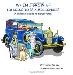 When I Grow Up I'm Going to Be a Millionaire: (A Children's Guide to Mutual Funds)