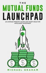 THE MUTUAL FUNDS LAUNCHPAD: Beginner's Guide to Understanding Mutual Funds and Smart Ideas for Intelligent Investors
