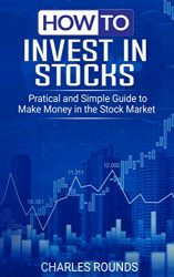 How To Invest in Stocks: Practical and Simple Guide to Make Money in the Stock Market