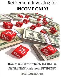 Retirement Investing for Income ONLY: How to manage a retirement portfolio ONLY for reliable, long term Income