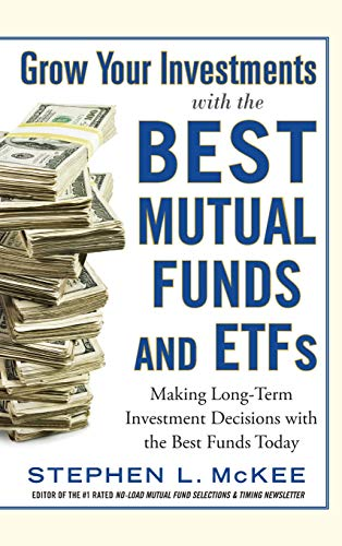 Grow Your Investments with the Best Mutual Funds and ETF's: Making Long-Term Investment Decisions with the Best Funds Today