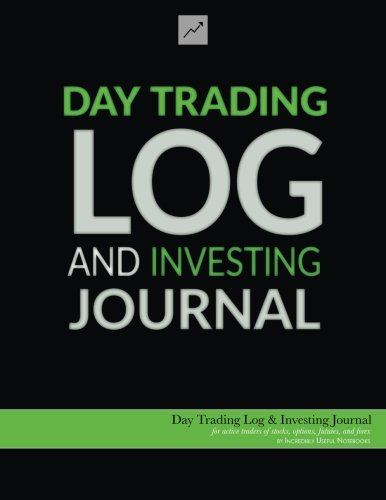 Day Trading Log & Investing Journal (8.5×11, 162pp; green/black glossy edition): for active traders of stocks, options, futures, and forex … traders, short-term traders, and investors]