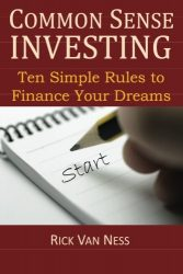 Common Sense Investing: Ten Simple Rules to Finance Your Dreams, or Create a Roadmap to Achieve Financial Independence by Investing in Mutual Funds … Plan (How To Achieve Financial Independence)