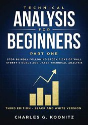 Technical Analysis for Beginners Part One (Third edition – black & white version): Stop Blindly Following Stock Picks of Wall Street's Gurus and Learn Technical Analysis