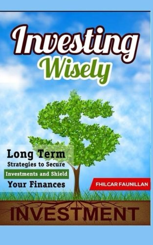 Investing Wisely: Long Term Strategies to Secure Investments and Shield Your Finances