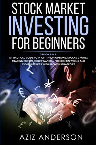 STOCK MARKET INVESTING FOR BEGINNERS: 3 Books in 1 – A Practical Guide to Profit from Options, Stocks & Forex Trading. Pursue Your Financial Freedom … (Passive Income for Beginners, Book 2)