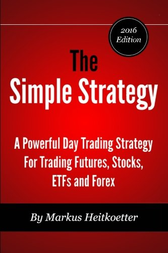 The Simple Strategy – A Powerful Day Trading Strategy For Trading Futures, Stocks, ETFs and Forex