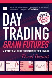 Day Trading Grain Futures, 2nd edition: A practical guide to trading for a living