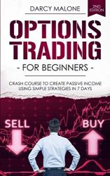 Options Trading for Beginners: Crash Course to Create Passive Income Using Simple Strategies in 7 Days – 2ND EDITION