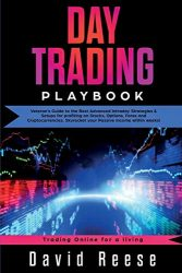 Day Trading Playbook: Veteran's Guide to the Best Advanced Intraday Strategies & Setups for profiting on Stocks, Options, Forex and Cryptocurrencies. … within weeks! (Trading Online for a Living)