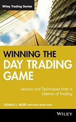Winning the Day Trading Game: Lessons and Techniques from a Lifetime of Trading