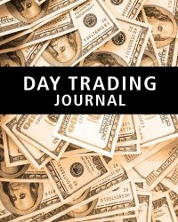 Day Trading Journal: Stock Trader's Trading And Trade Strategies Journal (Stock CFD Options Forex Trading Day Trader Journal Record Logbook Series) (Volume 1)