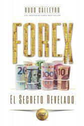 FOREX El Secreto Revelado: Todo lo que usted necesita SABER para tener ÉXITO como Trader e Inversionista. (Spanish Edition)