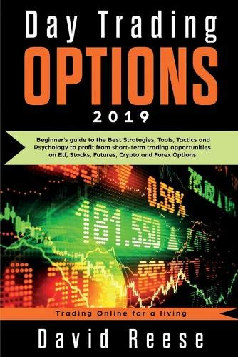 Day Trading Options 2019: A Beginner's Guide to the Best Strategies, Tools, Tactics, and Psychology to Profit from Short-Term Trading Opportunities on … Forex Options (Trading Online for a Living)