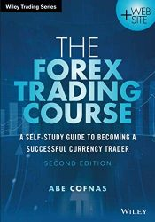 The Forex Trading Course: A Self-Study Guide to Becoming a Successful Currency Trader, 2nd Edition (Wiley Trading)