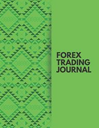 Forex Trading Journal: Trading Spreadsheet Diary Journal, Currency Market Traders Activities Log Book, FX Trade Strategies Notebook, Gifts For traders … with 120 Pages. (Forex Trade Management Log)