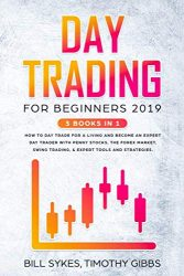 Day Trading for Beginners 2019: 3 BOOKS IN 1 – How to Day Trade for a Living and Become an Expert Day Trader With Penny Stocks, the Forex Market, Swing Trading, & Expert Tools and Tactics.