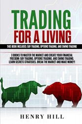 Trading for a Living: 3 Books to Master the Market and Create your Financial Freedom: Day Trading, Options Trading, and Swing Trading. Learn Secrets Strategies, Break the Market and Make Money!