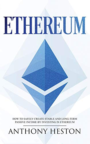Ethereum: How to Safely Create Stable and Long-Term Passive Income by Investing in Ethereum