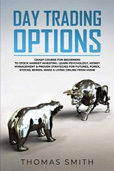 Day trading Options: Crash Course for Beginners to Stock Market Investing. Learn Psychology, Money Management & proven Strategies for Futures, Forex, Stocks, Bonds. Make a Living Online from Home.