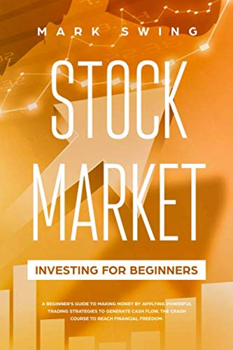 Stock Market Investing for Beginners: A Beginner's Guide to Make Money by Applying Powerful Trading Strategies to Generate a Continous Cash Flow. The Crash Course to Reach Financial Freedom