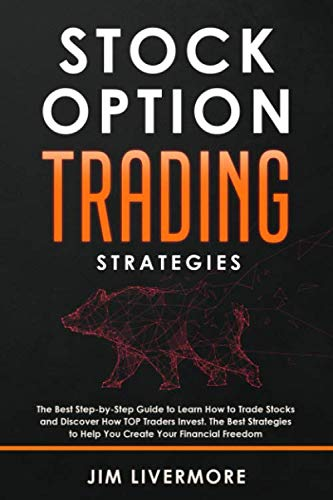 Stock Options Trading Strategies: The Best Step-by-Step Guide to Learn How to Trade Stocks and Discover How TOP Traders Invest. The Best Strategies to Help You Create Your Financial Freedom