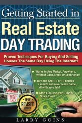 Getting Started in Real Estate Day Trading:: Proven Techniques for Buying and Selling Houses the Same Day Using The Same Day Using The Internet!