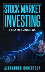 Stock Market Investing For Beginners: The Easiest Strategy For You To Become Financially Free, Retire Early And Build Passive Income With The Stock Market