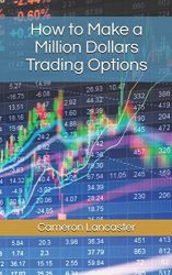 How to Make a Million Dollars Trading Options (The Millionaire Trader)