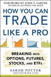 How You Can Trade Like a Pro: Breaking into Options, Futures, Stocks, and ETFs