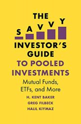 The Savvy Investor's Guide to Pooled Investments: Mutual Funds, Etfs, and More (The H. Kent Baker Investments Series)