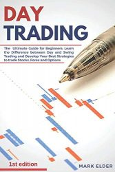 Day Trading: The  Ultimate Guide for Beginners: Learn the Difference between Day and Swing Trading and Develop Your Best Strategies to trade Stocks, Forex and Options