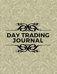 Day Trading Journal: Forex Trading, Foreign Exchange, Trading Strategies, Day and Currency Trading, Make Money Online, Penny Stock, Real Estate, Gifts … Thanksgiving, 110 Pages. (Forex Trading Book)