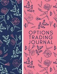 Options Trading Journal: Trading Spreadsheet Diary Journal, Currency Market Traders Activities Log Book, FX Trade Strategies Notebook, Gifts For … with 120 Pages. (Forex Trade Management Log)