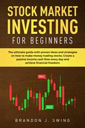 STOCK MARKET INVESTING FOR BEGINNERS: The ultimate guide  with  proven ideas and strategies on how to make money trading stocks. Create a passive … flow every day and achieve financial freedom.