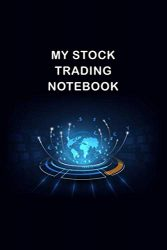 My Stock Trading Notebook: Day Trading Journal Logbook For Stocks, Bonds, Options, And Futures  – Record Your Positions, Strategies, and Goals In One Small Notebook
